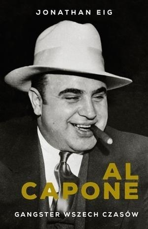 Al Capone. Gangster wszech czasów Jonathan Eig