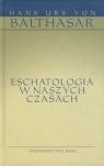 Eschatologia w naszych czasach Balthasar Hans Urs