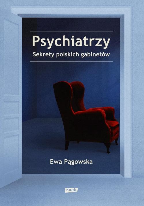 Psychiatrzy. Sekrety polskich gabinetów Pągowska Ewa
