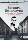 Bernard Świerczyna. Niezłomny bohater z Auschwitz Stania Magdalena