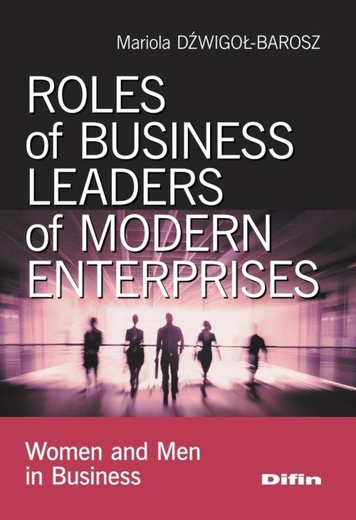 Roles of business leaders of modern enterprises Dźwigoł-Barosz Mariola