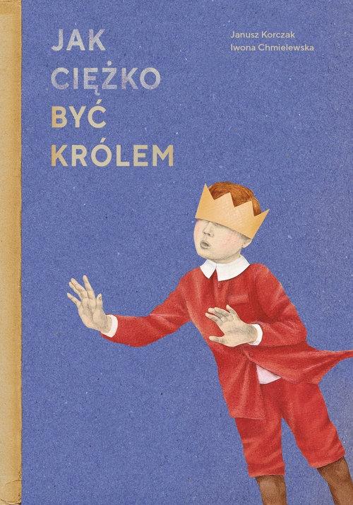 Jak ciężko być królem Korczak Janusz, Chmielewska Iwona