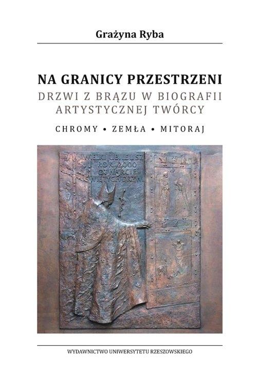 Na granicy przestrzeni Drzwi z brązu w biografii artystycznej twórcy Ryba Grażyna
