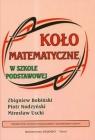 Koło matematyczne w szkole podstawowej Bobiński Zbigniew, Nodzyński Piotr, Uscki Mirosław