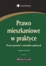 Prawo mieszkaniowe w praktyce Wzory pozwów i wniosków sądowych Dziczek Roman