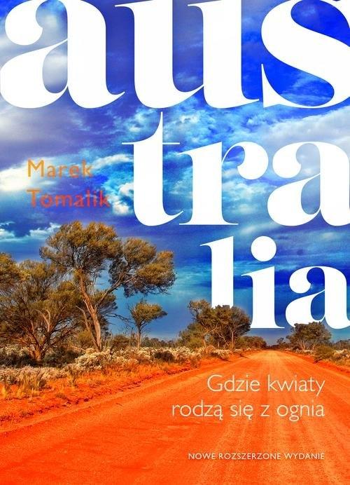 Australia Gdzie kwiaty rodzą się z ognia Tomalik Marek