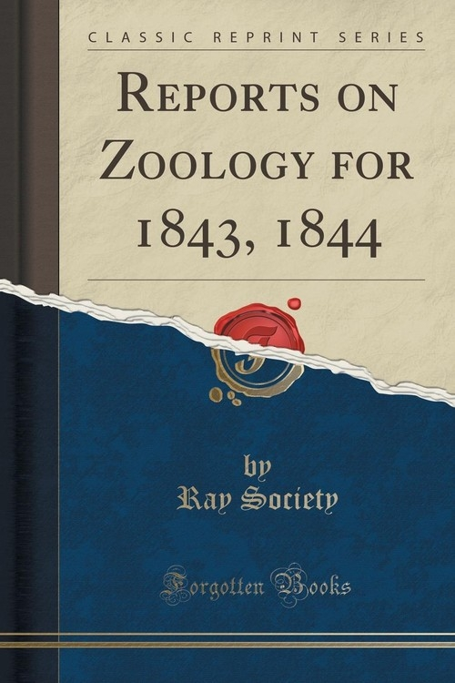 Reports on Zoology for 1843, 1844 (Classic Reprint) Society Ray