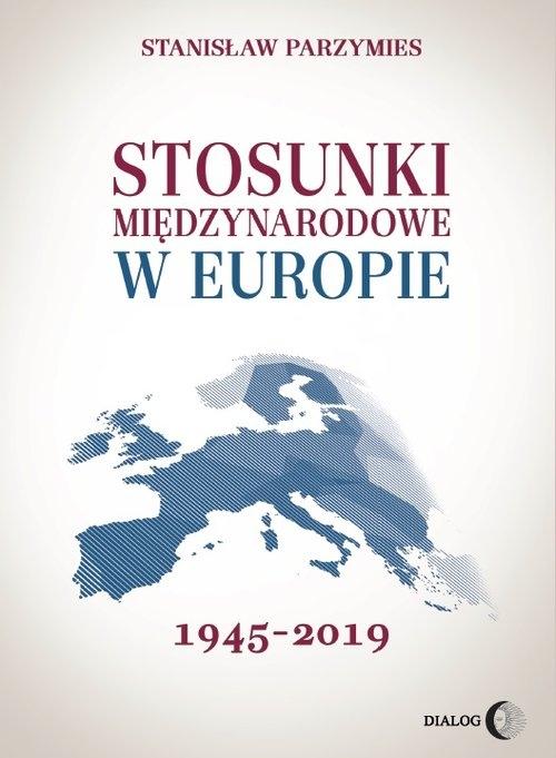 Stosunki międzynarodowe w Europie 1945-2019 Parzymies Stanisław