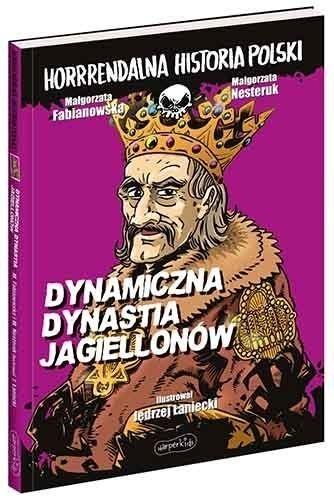 Dynamiczna dynastia Jagiellonów. Horrrendalna historia Polski Małgorzata Fabianowska