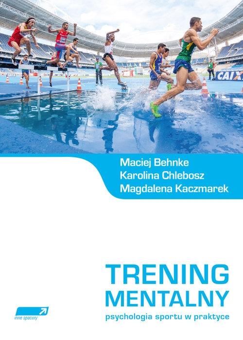 Trening mentalny Behnke Maciej, Chlebosz Karolina, Kaczmarek Magdalena