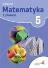 Matematyka z plusem 5. Podręcznik (Uszkodzona okładka)