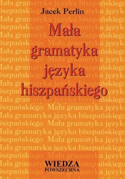 Mała gramatyka języka hiszpańskiego WP Jacek Perlin