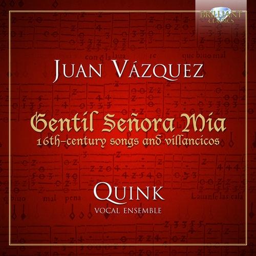 Vasqquez: Songs and villancicos: Gentil Senora Mia: 16th - century songs and villancicos Quink Vocal Ensemble