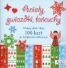 Anioły, gwiazdki, łańcuchy. 100 kart na świąteczne dekoracje
