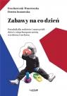 Zabawy na co dzień, poradnik dla rodziców i nauczycieli dzieci z Kurczak-Wawrowska Ewa, Iwanowska Dorota