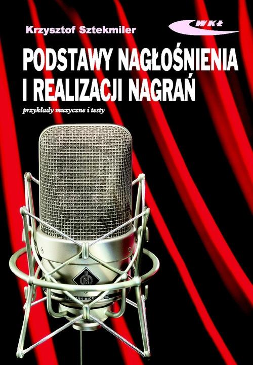Podstawy nagłośnienia i realizacji nagrań Podręcznik dla akustyków Sztekmiler Krzysztof