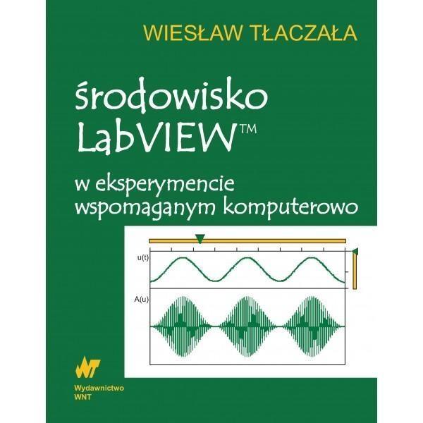 Środowisko LabVIEW w eksperymencie wspomaganym komputerowo + CD Tłaczała Wiesław