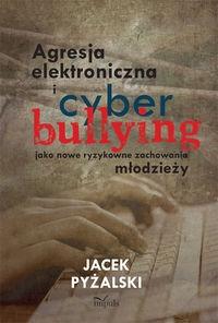 Agresja elektroniczna i cyberbullying Pyżalski Jacek