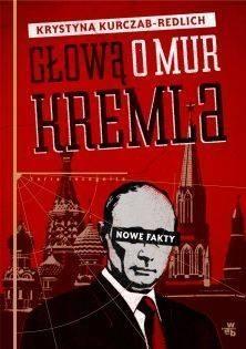 Głową o mur Kremla Kurczab-Redlich Krystyna