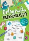 Ortografia pierwszoklasisty Zbiór reguł i ćwiczeń ortograficznych