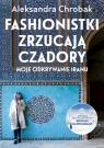 Fashionistki zrzucają czadory Moje odkrywanie Iranu Chrobak Aleksandra