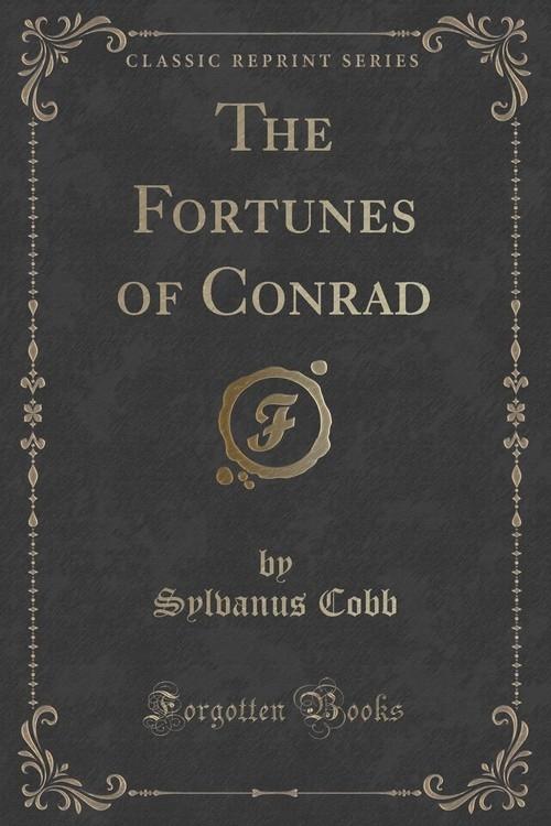 The Fortunes of Conrad (Classic Reprint) Cobb Sylvanus