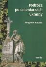 Podróże po cmentarzach Ukrainy... T.4