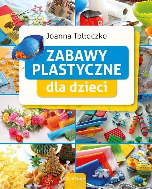 Zabawy plastyczne dla dzieci Tołłoczko Joanna