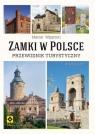 Zamki w Polsce Przewodnik turystyczny