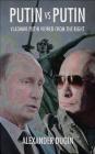 Putin Vs Putin: Vladimir Putin Viewed from the Right Alexander Dugin