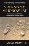 Ślady sprzed milionów lat Baigent Michael