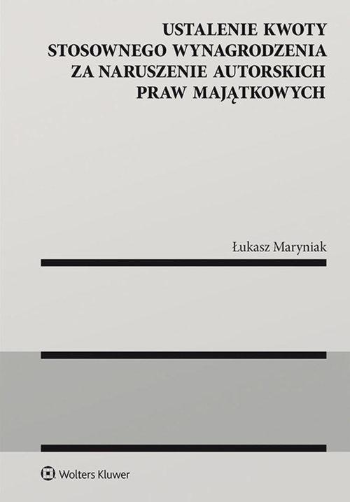 Ustalenie kwoty stosownego wynagrodzenia za naruszenie autorskich praw majątkowych Maryniak Łukasz