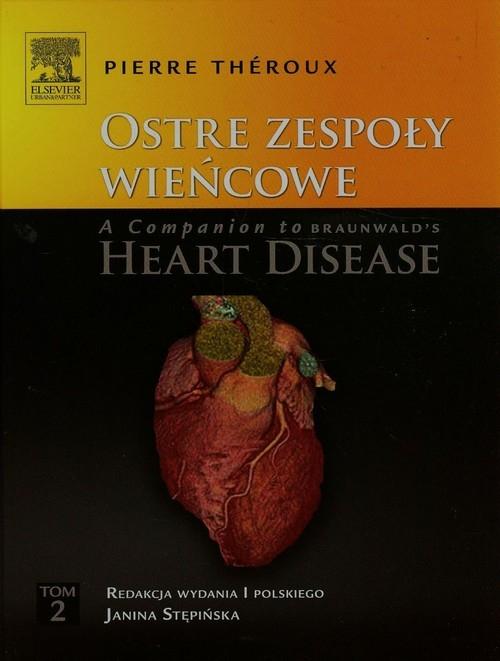 Ostre zespoły wieńcowe A Companion to Braunwald's Heart Disease Tom 2 Theroux Pierre