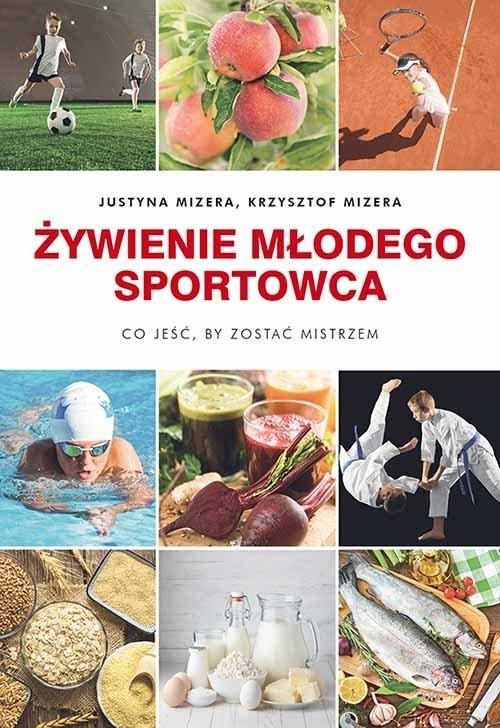 Żywienie młodego sportowca Mizera Justyna, Mizera Krzysztof