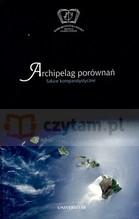 Archipelag porównań szkice komparatystyczne Cieśla- Korytowska Maria (red.)
