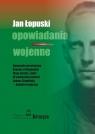Opowiadania wojenne W niemieckich i sowieckich kleszczach Łopuski Jan