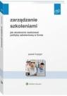 Zarządzanie szkoleniami. Jak skutecznie realizować politykę szkoleniową w Paweł Kopijer