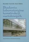 Badania laboratoryjne konstrukcji metalowych Bronisław Gosowski, Ernest Kubica