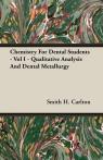 Chemistry For Dental Students - Vol I - Qualitative Analysis And Dental Metallurgy