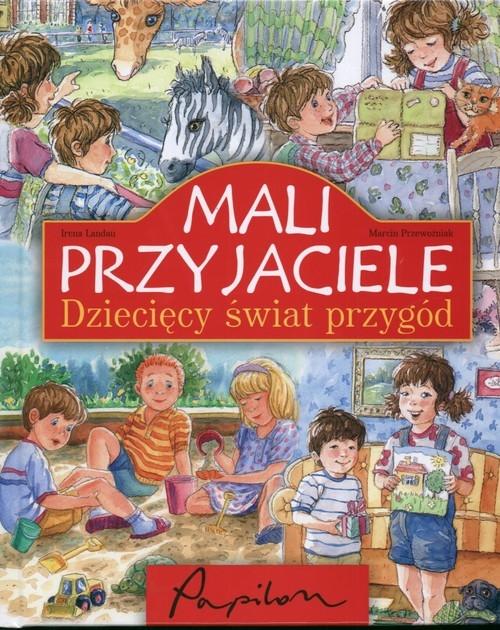 Mali przyjaciele Dziecięcy świat przygód (Uszkodzona okładka) Landau Irena, Przewoźniak Marcin