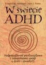 W świecie ADHD Nadpobudliwość psychoruchowa z zaburzeniami uwagi u dzieci i dorosłych