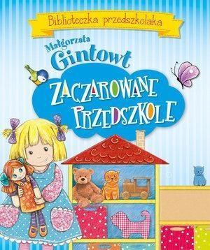 Biblioteczka przedszkolaka Zaczarowane przedszkole Gintowt Małgorzata