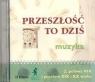 Przeszłość to dziś 2 Płyta CD Połowa XIX i przełom XIX i XX wieku