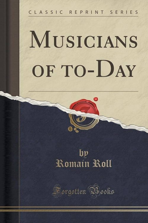 Musicians of to-Day (Classic Reprint) Roll Romain