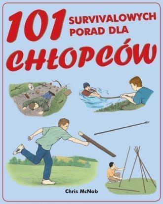 101 survivalowych porad dla chłopców McNab Chris