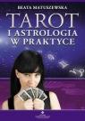 Tarot i astrologia w praktyce Matuszewska Beata