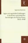 Sagen und sagenhafte Erzahlungen in deutschen und polnischen Sammlungen der Provinz Posen 1815-1918