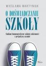 O doświadczaniu szkoły Studium fenomenograficzne szkolnej codzienności Martyniuk Wiesława