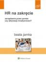 HR na zakręcie Zarządzanie przez pomiar czy aktywacja kreatywności? Jamka Beata
