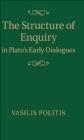 The Structure of Enquiry in Plato's Early Dialogues Vasilis Politis